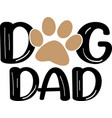 dog dad hand drawn inspirational quote about pet vector image vector image