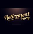 retirement party golden logo calligraphy vector image vector image