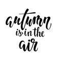 autumn is in air hand drawn calligraphy vector image vector image