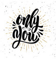only you hand drawn motivation lettering quote vector image vector image