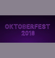 violet glowing inscription of oktoberfest 2018 vector image