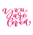 you are loved valentines day love text vector image vector image