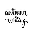 autumn is coming hand drawn calligraphy and brush vector image