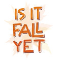 is it fall yet simple papercut style lettering vector image vector image
