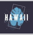 t-shirt design - hawaii with tropical leave vector image vector image