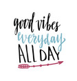 good vibes everyday all day hand lettering vector image vector image