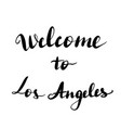 welcome to los angeles lettering vector image