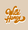 wild honey hand drawn lettering isolated vector image vector image