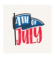 4th of july inscription handwritten with cursive vector image