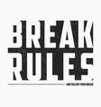 break rules - text slogan for t-shirt design vector image vector image