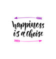happiness is a choise inspirational and vector image vector image