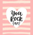 you rock valentines day card with brush lettering vector image