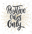 positive vibes only hand drawn lettering phrase vector image vector image