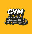 hand drawn retro lettering gym addicted vector image vector image