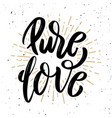 pure love hand drawn motivation lettering quote vector image vector image