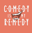 comedy is my remedy idea logo with a smilin vector image