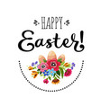 happy easter card with flowers eggs and lettering vector image