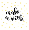 Make a wish Brush lettering vector image vector image