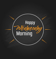 happy wednesday morning template design vector image vector image