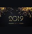 2019 happy new year golden firework card vector image vector image