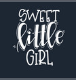 sweet little girl motivational quote hand drawn vector image