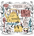 this kitchen is seasoned with love quote vector image vector image