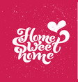 home sweet home typographic design for greeting vector image vector image