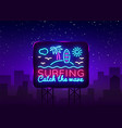 surfing neon sign design template surfing catch vector image vector image