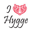 i love hygge text in black symbolizing danish life vector image