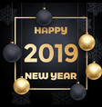 2019 happy new year golden decoration card vector image vector image