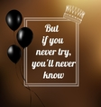phrase But if you never try youll never know vector image vector image