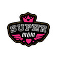 super mom print for t-shirt with lettering happy vector image