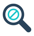 magnifying glass icon with not allowed sign vector image vector image