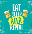 eat sleep beer repeat concept vector image