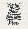 let the sea set you free hand drawn lettering vector image vector image
