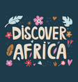 discover africa hand drawn slogan with decorations vector image