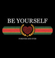 be yourself - slogan for tee shirt graphics vector image vector image