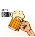 lets drink hand holding beer background im vector image