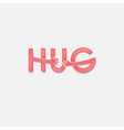 hug typographical and hand iconembrace or hug vector image vector image