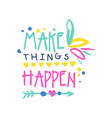 make things happen positive slogan hand written vector image