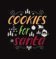 cookies for santa retro lettering quote christmas vector image