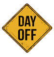 Day off vintage rusty metal sign