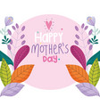 happy mothers day flowers leaf foliage vector image vector image