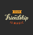our friendship is magic cute poster retro style vector image vector image