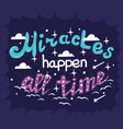 miracles happen all the time - motivation poster vector image