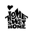 home sweet home lettring with house shape vector image