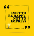 Inspirational motivational quote Exist to be happy vector image vector image