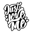 just love me hand drawn lettering quote on white vector image vector image