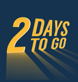 two days to go with long lighting vector image vector image