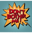 dont bother me comic bubble retro text vector image vector image